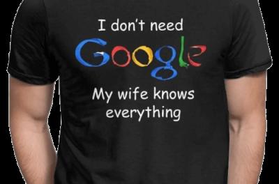 I don't need Google, my wife...